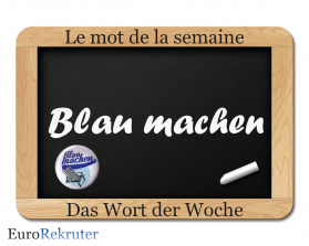 Blau machen Mot de la semaine Wort der Woche EuroRekruter